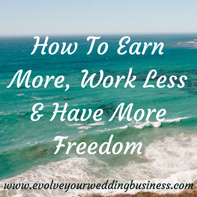 how to earn more, work less and have more freedom